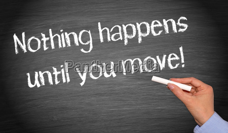 nothing happens until you move